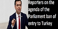 Reporters on the agenda of the Parliament ban of entry to Turkey